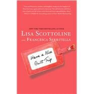 Have a Nice Guilt Trip by Scottoline, Lisa; Serritella, Francesca, 9780312640095