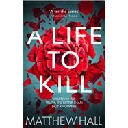 A Life to Kill by Hall, Matthew, 9780330530095