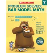 Problem Solved: Bar Model Math: Grade 1 Tackle Word Problems Using the Singapore Method by Krech, Bob, 9780545840095