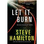 Let It Burn An Alex McKnight Novel by Hamilton, Steve, 9781250000095