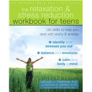 The Relaxation and Stress Reduction Workbook for Teens by Tompkins, Michael A., Ph.d.; Barkin, Jonathan R., PsyD., 9781684030095