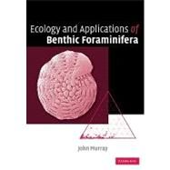 Ecology and Applications of Benthic Foraminifera by John W. Murray, 9780521070096