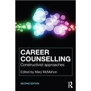 Career Counselling: Constructivist Approaches by McMahon; Mary, 9781138910096