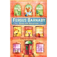 Fergus Barnaby Goes on Vacation by Barrow, David, 9781438050096