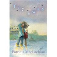 Fly Away by MacLachlan, Patricia, 9781442460096