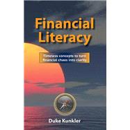 Financial Literacy: Timeless Concepts to Turn Financial Chaos into Clarity by Kunkler, Duke, 9781467520096