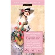Pygmalion and My Fair Lady (50th Anniversary Edition) 9780451530097U