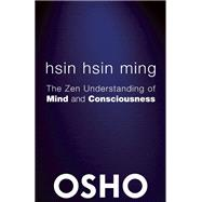 Hsin Hsin Ming The Zen Understanding of Mind and Consciousness by Unknown, 9780983640097
