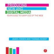 Producing New and Digital Media: Your Guide to Savvy Use of the Web by Cohen; James, 9781138830097