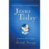 Jesus Today: Experiencing Hope Through His Presence by Young, Sarah, 9781400320097