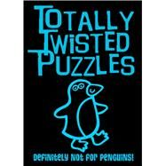 Totally Twisted Puzzles: Definitely Not for Penguins! by Blake, Carly, 9781499800098