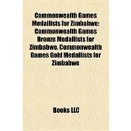 Commonwealth Games Medallists for Zimbabwe : Commonwealth Games Bronze Medallists for Zimbabwe, Commonwealth Games Gold Medallists for Zimbabwe by , 9781158090099