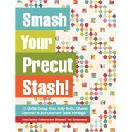 Smash Your Precut Stash! by Colleran, Kate Carlson; Balderrama, Elizabeth Veit, 9781617450099