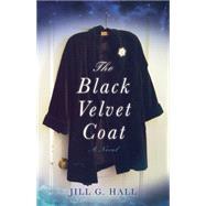 The Black Velvet Coat by Hall, Jill G., 9781631520099