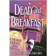 Dead and Breakfast A Merry Ghost Inn Mystery by Kingsbury, Kate, 9781683310099