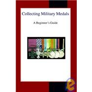 Collecting Military Medals: A Beginners's Guide by Narbeth, Colin, 9780718890100