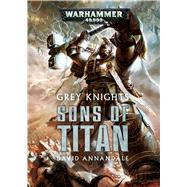 Grey Knights: Sons of Titan by Annandale, David, 9781784960100