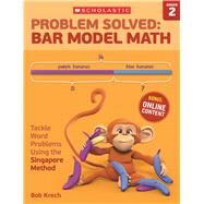 Problem Solved: Bar Model Math Grade 2 Tackle Word Problems Using the Singapore Method by Krech, Bob, 9780545840101