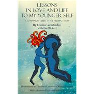 Lessons in Love and Life to My Younger Self by Leontiades, Louisa; Rickert, Eve; Veaux, Franklin; Wolf, Tikva, 9780996460101