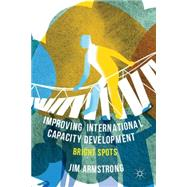 Improving International Capacity Development Bright Spots by Armstrong, Jim, 9781137310101