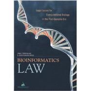 Bioinformatics Law: Legal Issues for Computational Biology in the Post-genome Era by Contreras, Jorge L.; Cuticchia, A. Jamie, 9781627220101