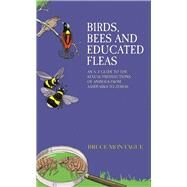 Birds, Bees and Educated Fleas: An A-z Guide to the Sexual Predilections of Animals from Aardvarks to Zebras by Montague, Bruce, 9781784180102