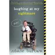Laughing at My Nightmare by Burcaw, Shane, 9781250080103