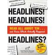 Headlines! Headlines! Headlines?: Read All About 'em . . . and Guess Which Actually Happened by Stewart, Neil Patrick, 9781440540103