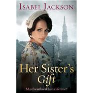 Her Sister's Gift by Jackson, Isabel, 9781785300103