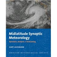 Midlatitude Synoptic Meteorology: Dynamics, Analysis, and Forecasting by Lackmann, Gary, 9781878220103