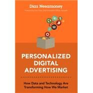 Personalized Digital Advertising How Data and Technology are Transforming How We Market by Nesamoney, Diaz, 9780134030104