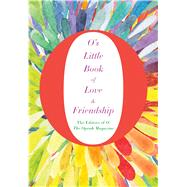 O's Little Book of Love & Friendship by O, The Oprah Magazine, 9781250070104
