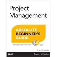 Project Management Absolute Beginner's Guide by Horine, Greg, 9780789750105