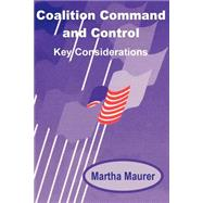 Coalition Command and Control : Key Considerations by Maurer, Martha E., 9781410200105