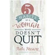 5 Habits of a Woman Who Doesn't Quit by Koziarz, Nicki, 9781433690105