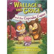Wallace and Grace and the Cupcake Caper by Alexander, Heather; Zarrin, Laura, 9781681190105