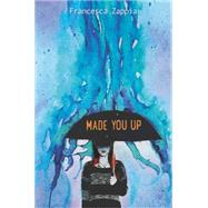 Made You Up by Zappia, Francesca, 9780062290106