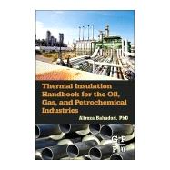 Thermal Insulation Handbook for the Oil, Gas, and Petrochemical Industries by Bahadori, Alireza, Ph.D., 9780128000106