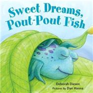 Sweet Dreams, Pout-Pout Fish by Diesen, Deborah; Hanna, Dan, 9780374380106