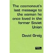 The Cosmonaut's Last Message… by Greig, David, 9780413740106