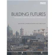 Building Futures: Managing energy in the built environment by Powell; Jane, 9780415720106