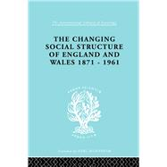 The Changing Social Structure of England and Wales by Marsh,David, 9781138970106