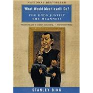 What Would Machiavelli Do? : The Ends Justify the Meanness by Bing, Stanley, 9780066620107