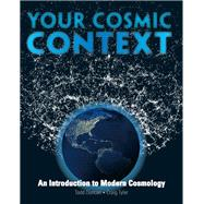Your Cosmic Context An Introduction to Modern Cosmology by Duncan, Todd; Tyler, Craig, 9780132400107