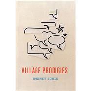 Village Prodigies by Jones, Rodney, 9780544960107