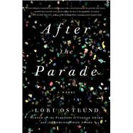 After the Parade A Novel by Ostlund, Lori, 9781476790107