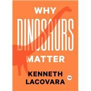 Why Dinosaurs Matter by Lacovara, Kenneth; Lemanski, Mike, 9781501120107