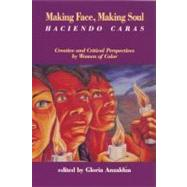 Making Face, Making Soul - Haciendo Caras : Creative and Critical Perspectives by Feminists of Color by Anzaldua, Gloria, 9781879960107