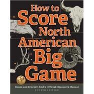 How to Score North American Big Game by Reneau, Jack; Spring, Justin; Lacey, Chris, 9781940860107