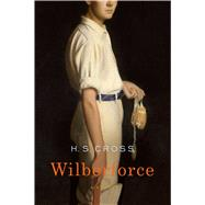 Wilberforce A Novel by Cross, H. S., 9780374290108